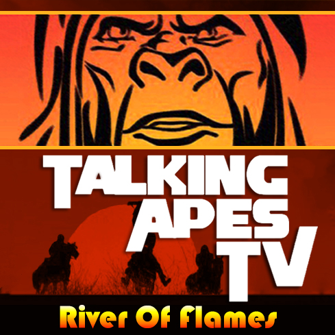 talking apes tv river of flames